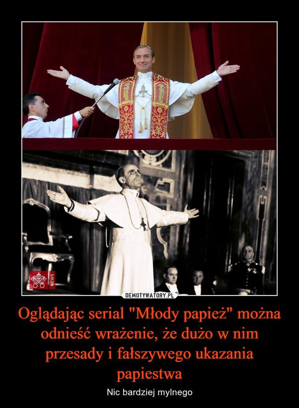 """Oglądając serial """"Młody papież"""" można odnieść wrażenie, że dużo w nim przesady i fałszywego ukazania papiestwa – Nic bardziej mylnego"""