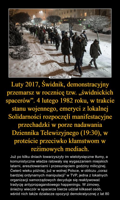 """Luty 2017, Świdnik, demonstracyjny przemarsz w rocznicę tzw. """"świdnickich spacerów"""". 4 lutego 1982 roku, w trakcie stanu wojennego, emeryci z lokalnej Solidarności rozpoczęli manifestacyjne przechadzki w porze nadawania Dziennika Telewizyjnego (19:30), w proteście przeciwko kłamstwom w reżimowych mediach."""