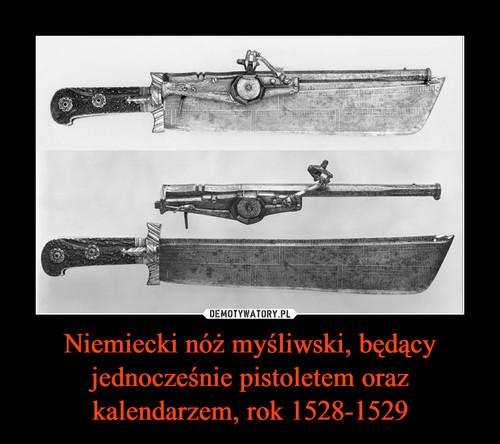 Niemiecki nóż myśliwski, będący jednocześnie pistoletem oraz kalendarzem, rok 1528-1529