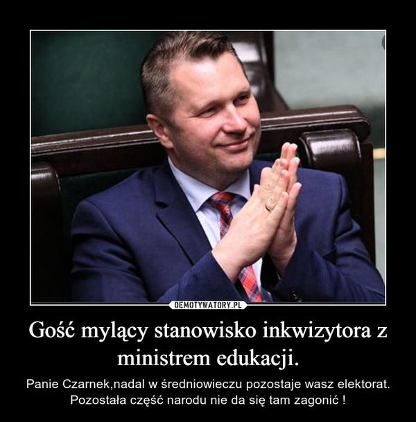 Gość mylący stanowisko inkwizytora z ministrem edukacji. – Panie Czarnek,nadal w średniowieczu pozostaje wasz elektorat. Pozostała część narodu nie da się tam zagonić !