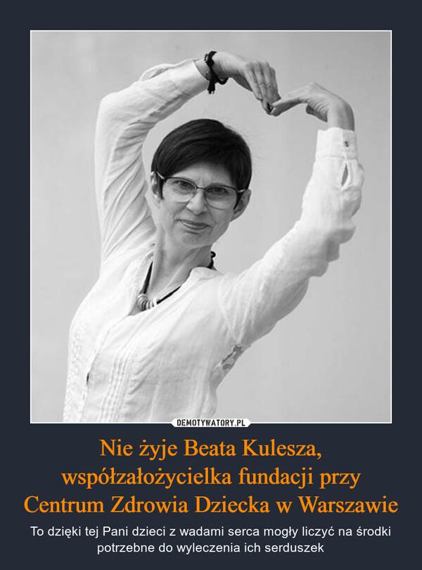 Nie żyje Beata Kulesza, współzałożycielka fundacji przy Centrum Zdrowia Dziecka w Warszawie – To dzięki tej Pani dzieci z wadami serca mogły liczyć na środki potrzebne do wyleczenia ich serduszek
