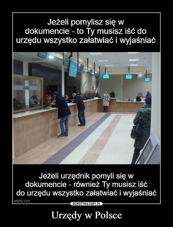 Urzędy w Polsce –  Jeżeli pomylisz się wdokumencie - to Ty musisz iść ourzędu wszystko załatwiać i wyjaśniaćKASAJeżeli urzędnik pomyli się wdokumencie - również Ty musisz iśćdo urzędu wszystko załatwiać i wyjaśniaćimgflip.com