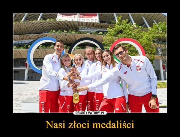 Nasi złoci medaliści –