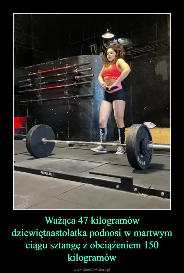 Ważąca 47 kilogramów dziewiętnastolatka podnosi w martwym ciągu sztangę z obciążeniem 150 kilogramów –