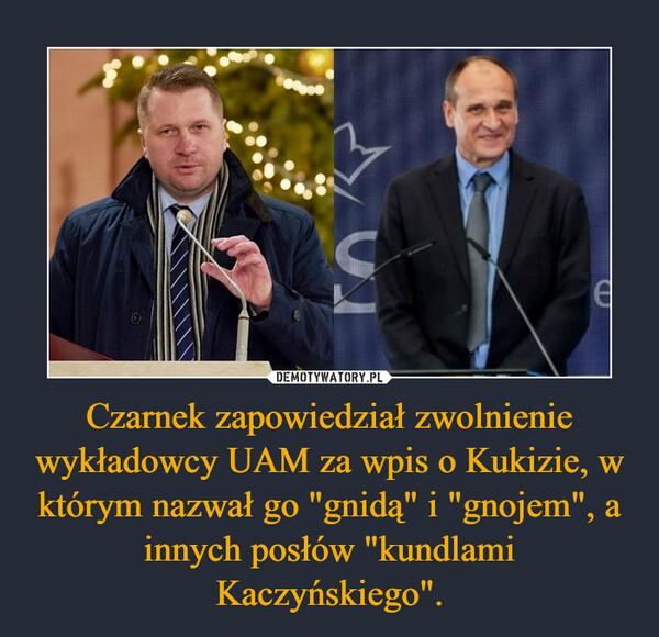 """Czarnek zapowiedział zwolnienie wykładowcy UAM za wpis o Kukizie, w którym nazwał go """"gnidą"""" i """"gnojem"""", a innych posłów """"kundlami Kaczyńskiego"""". –"""