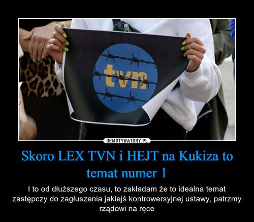 Skoro LEX TVN i HEJT na Kukiza to temat numer 1