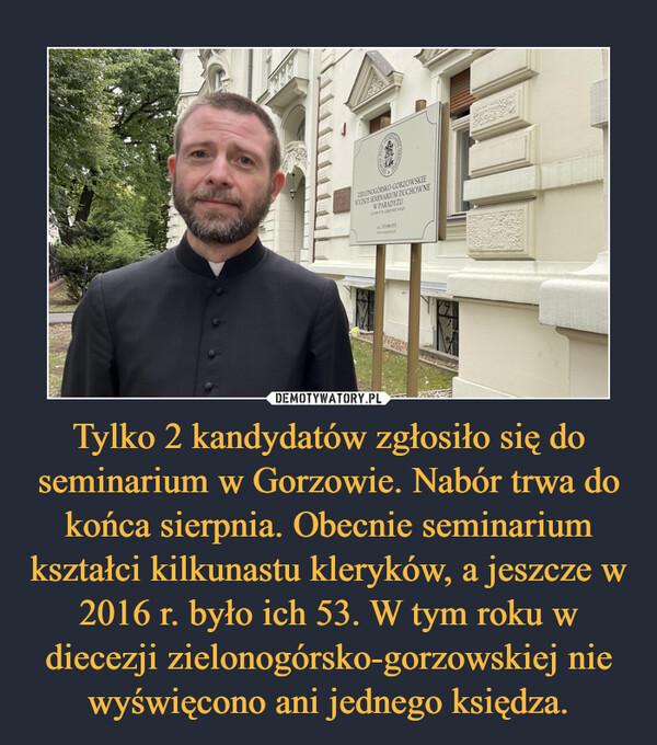 Tylko 2 kandydatów zgłosiło się do seminarium w Gorzowie. Nabór trwa do końca sierpnia. Obecnie seminarium kształci kilkunastu kleryków, a jeszcze w 2016 r. było ich 53. W tym roku w diecezji zielonogórsko-gorzowskiej nie wyświęcono ani jednego księdza. –