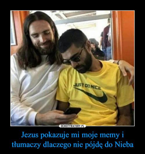 Jezus pokazuje mi moje memy i tłumaczy dlaczego nie pójdę do Nieba