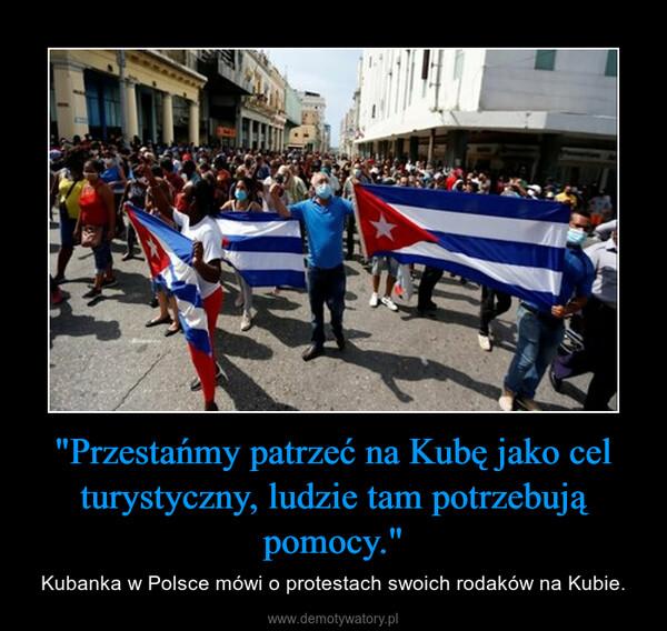 """""""Przestańmy patrzeć na Kubę jako cel turystyczny, ludzie tam potrzebują pomocy."""" – Kubanka w Polsce mówi o protestach swoich rodaków na Kubie."""