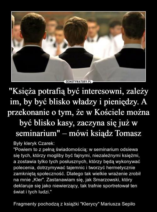 """""""Księża potrafią być interesowni, zależy im, by być blisko władzy i pieniędzy. A przekonanie o tym, że w Kościele można być blisko kasy, zaczyna się już w seminarium"""" – mówi ksiądz Tomasz"""
