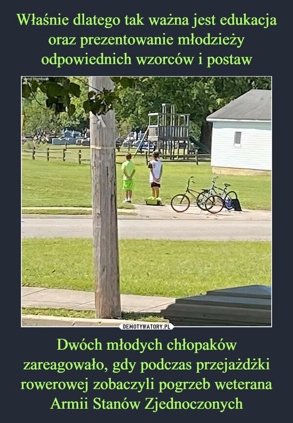 Dwóch młodych chłopaków zareagowało, gdy podczas przejażdżki rowerowej zobaczyli pogrzeb weterana Armii Stanów Zjednoczonych –
