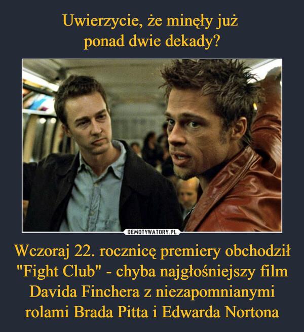 """Wczoraj 22. rocznicę premiery obchodził """"Fight Club"""" - chyba najgłośniejszy film Davida Finchera z niezapomnianymi rolami Brada Pitta i Edwarda Nortona –"""