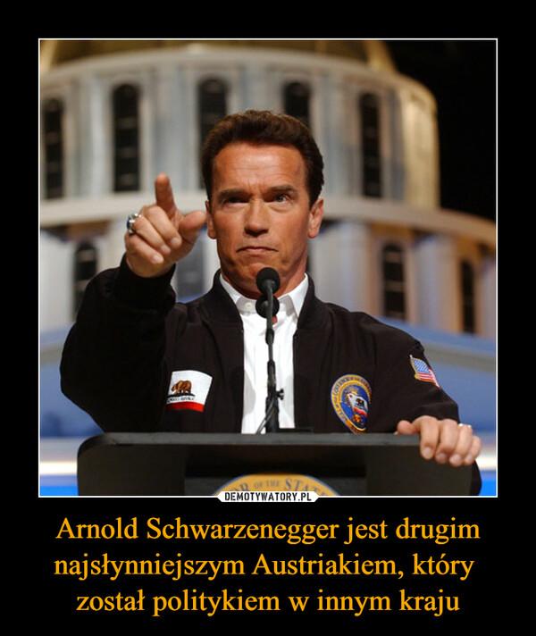 Arnold Schwarzenegger jest drugim najsłynniejszym Austriakiem, który został politykiem w innym kraju –