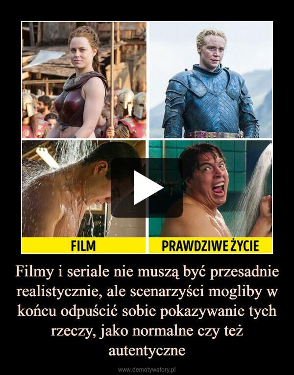 Filmy i seriale nie muszą być przesadnie realistycznie, ale scenarzyści mogliby w końcu odpuścić sobie pokazywanie tych rzeczy, jako normalne czy też autentyczne –