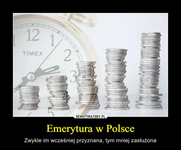 Emerytura w Polsce – Zwykle im wcześniej przyznana, tym mniej zasłużona