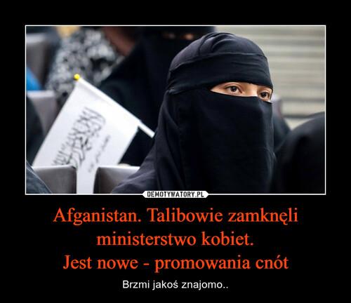 Afganistan. Talibowie zamknęli ministerstwo kobiet. Jest nowe - promowania cnót
