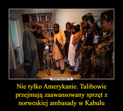 Nie tylko Amerykanie. Talibowie przejmują zaawansowany sprzęt z norweskiej ambasady w Kabulu