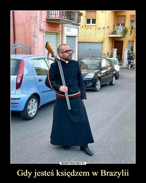 Gdy jesteś księdzem w Brazylii –