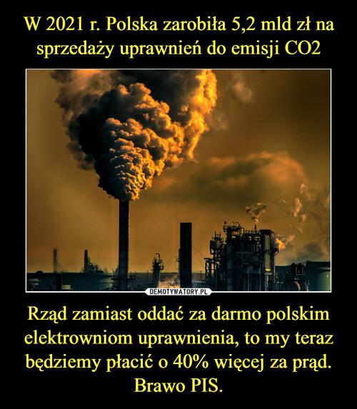 W 2021 r. Polska zarobiła 5,2 mld zł na sprzedaży uprawnień do emisji CO2 Rząd zamiast oddać za darmo polskim elektrowniom uprawnienia, to my teraz będziemy płacić o 40% więcej za prąd. Brawo PIS.