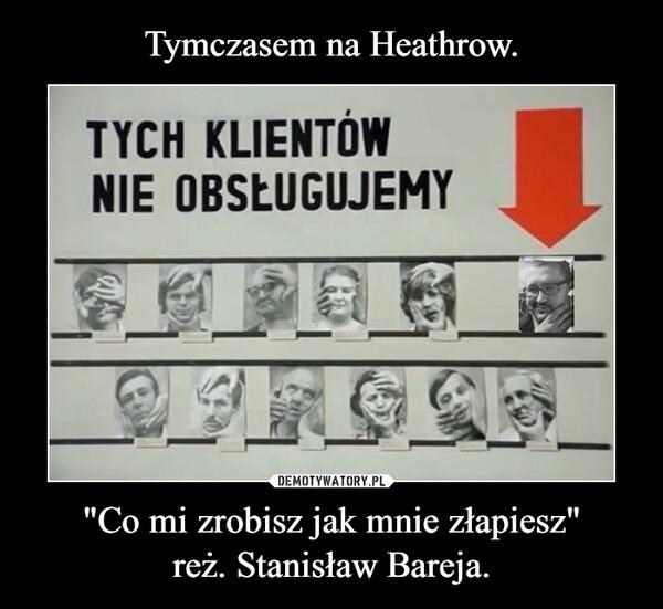 """""""Co mi zrobisz jak mnie złapiesz""""reż. Stanisław Bareja. –"""
