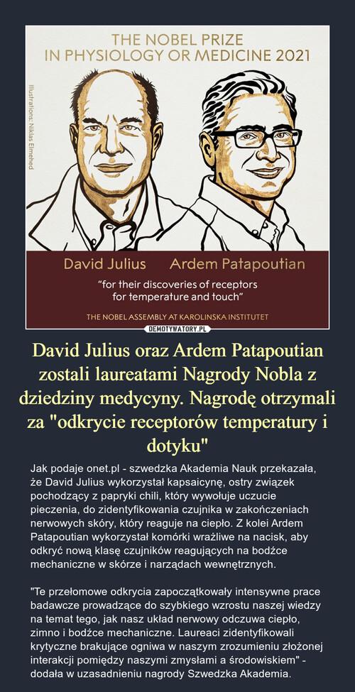 """David Julius oraz Ardem Patapoutian zostali laureatami Nagrody Nobla z dziedziny medycyny. Nagrodę otrzymali za """"odkrycie receptorów temperatury i dotyku"""""""