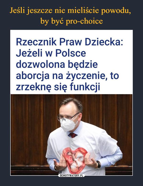 –  Rzecznik Praw Dziecka:Jeżeli w Polscedozwolona będzieaborcja na życzenie, tozrzeknę się funkcji