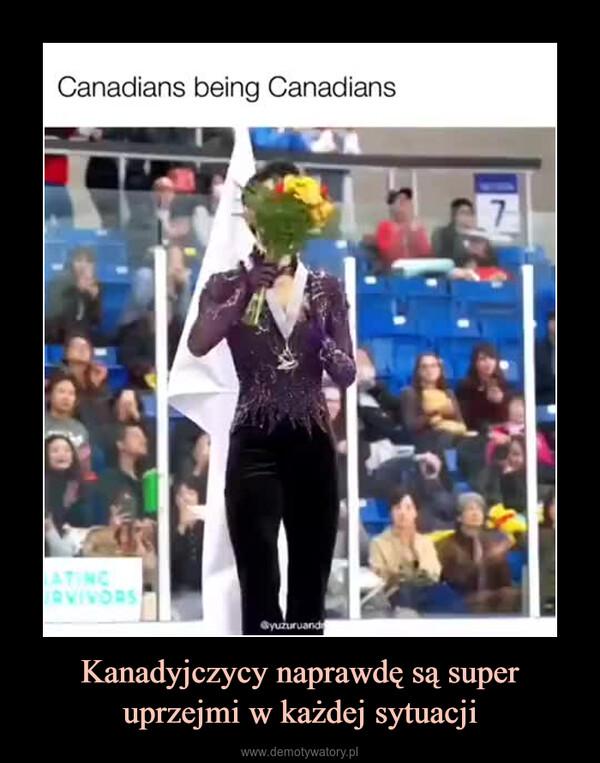 Kanadyjczycy naprawdę są super uprzejmi w każdej sytuacji –
