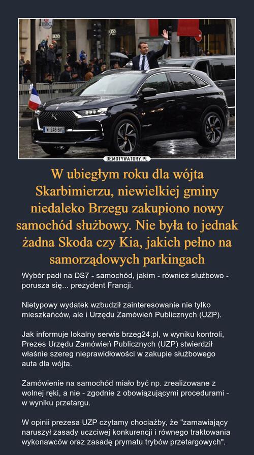 W ubiegłym roku dla wójta Skarbimierzu, niewielkiej gminy niedaleko Brzegu zakupiono nowy samochód służbowy. Nie była to jednak żadna Skoda czy Kia, jakich pełno na samorządowych parkingach