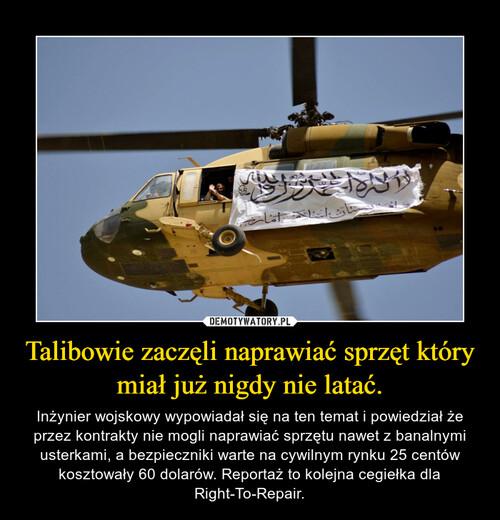 Talibowie zaczęli naprawiać sprzęt który miał już nigdy nie latać.