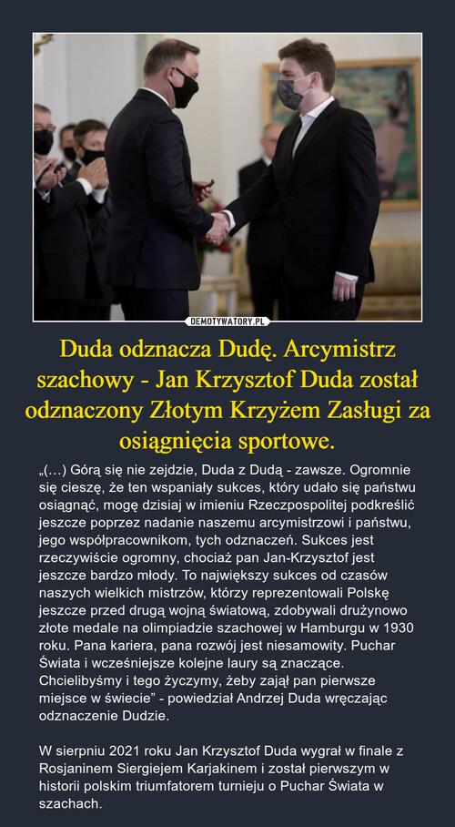 Duda odznacza Dudę. Arcymistrz szachowy - Jan Krzysztof Duda został odznaczony Złotym Krzyżem Zasługi za osiągnięcia sportowe.