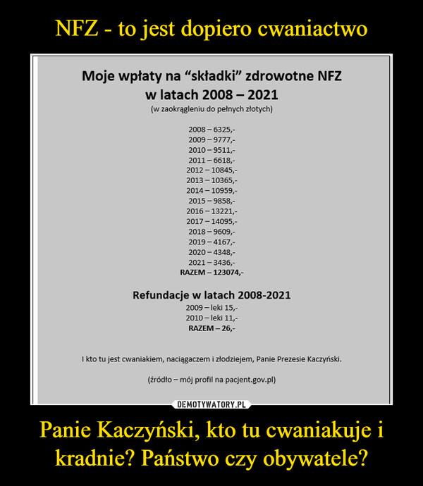 Panie Kaczyński, kto tu cwaniakuje i kradnie? Państwo czy obywatele? –