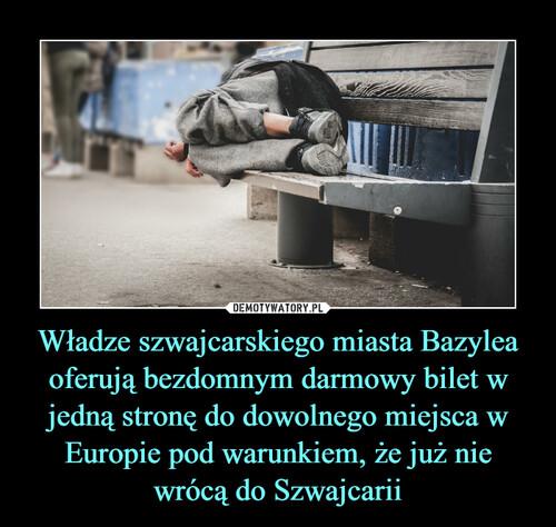 Władze szwajcarskiego miasta Bazylea oferują bezdomnym darmowy bilet w jedną stronę do dowolnego miejsca w Europie pod warunkiem, że już nie wrócą do Szwajcarii