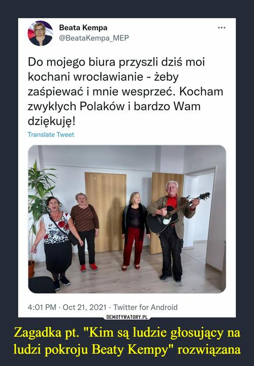 """Zagadka pt. """"Kim są ludzie głosujący na ludzi pokroju Beaty Kempy"""" rozwiązana"""
