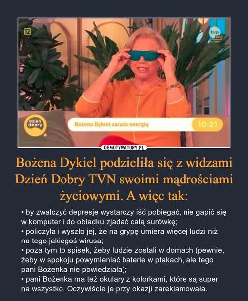 Bożena Dykiel podzieliła się z widzami Dzień Dobry TVN swoimi mądrościami życiowymi. A więc tak: